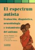 El espectrum autista. Evaluación, diagnóstico, neurobiología y tratamiento del autismo.