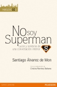 No soy superman. Luces y sombras de una conversaci�n interior.
