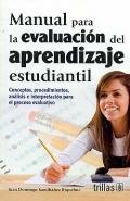 Manual para la evaluaci�n del aprendizaje estudiantil. Conceptos, procedimientos, an�lisis e interpretaci�n para el an�lisis evaluativo.