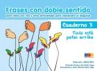 Frases con doble sentido para niños con TGD y otras dificultades para interpretar el lenguaje. Cuaderno 3. Todo esta patas arriba