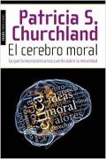 El cerebro moral. Lo que la neurociencia nos cuenta sobre la moralidad.