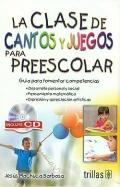 La clase de cantos y juegos para el preescolar. Gu�a para fomentar las competencias. (con CD)