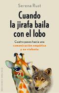 Cuando la jirafa baila con el lobo. Cuatro pasos hacia una comunicaci�n emp�tica y no violenta