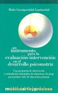 Un instrumento para la evaluaci�n-intervenci�n en el desarrollo psicomotriz. Una propuesta de observaci�n y estimulaci�n sistem�tica de situaciones de juego para primer ciclo de educaci�n primaria.