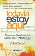 Todavía estoy aquí. Una nueva filosofía para el cuidado del Alzheimer.