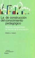 La (de)construcci�n del conocimiento pedag�gico. Nuevas perspectivas en teor�a de la educaci�n.