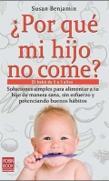  Por qu mi hijo no come ?. EL beb de 0 a 3 aos. Soluciones simples para alimentar a tu hijo de manera sana, sin esfuerzo y potenciando buenos hbitos.