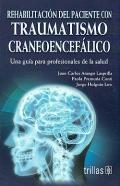 Rehabilitación del paciente con traumatismo craneoencefálico. Una guía para profesionales de la salud.