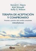 Terapia de aceptaci�n y compromiso. Proceso y pr�ctica del cambio consciente (mindfulness)