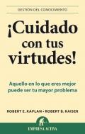 �Cuidado con tus virtudes!. Aquello en lo que eres mejor puede ser tu mayor problema
