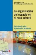 La organizaci�n del espacio en el aula infantil. De la teor�a a las experiencias pr�cticas