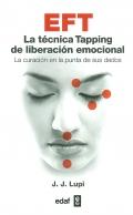 EFT. La técnica tapping de liberación emocional. La curación en la punta de sus dedos.