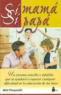 S� Mam� s� pap�.Un sistema sencillo e infalible que te ayudar a superar cualquier dificultad en la educaci�n de tus hijos.