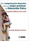 Diez competencias docentes para ser mejor profesor de educación física. La gestión didáctica de la clase