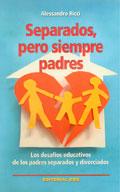 Separados, pero siempre padres. Los desaf�os educativos de los padres separados y divorciados