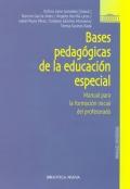 Bases pedag�gicas de la educaci�n especial. Manual para la formaci�n del profesorado.