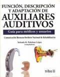 Funci�n, descripci�n y adaptaci�n de auxiliares auditivos. Gu�a para m�dicos y usuarios.