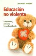 Educación no violenta. Comprender, prevenir, frenar la violencia.