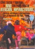 Cómo tratar y enseñar al niño con problemas de atención e hiperactividad. Técnicas, estrategias e intervenciones para el tratamiento del TDA/TDAH.