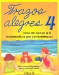 Trazos Alegres 4. Libro de apoyo a la lectoescritura por competencias.