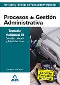 Procesos de Gesti�n Administrativa. Temario. Volumen III. Derecho Laboral y Administrativo. Cuerpo de Profesores T�cnicos de Formaci�n Profesional.
