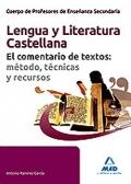Lengua Castellana y Literatura. El comentario de textos: m�todo, t�cnicas y recursos. Cuerpo de Profesores de Ense�anza Secundaria.