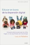 Educar en la era de la dispersi�n digital. Una gu�a pr�ctica para que los ni�os hagan un uso equilibrado de la tecnolog�a