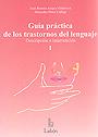 Gu�a pr�ctica de los trastornos del lenguaje (2 tomos). Descripci�n e intervenci�n.
