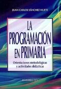 La programaci�n en primaria. Orientaciones metodol�gicas y actividades didacticas.