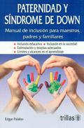 Paternidad y s�ndrome de down. Manual de inclusi�n para maestros, padres y familiares