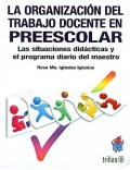 La organización del trabajo docente en preescolar. Las situaciones didacticas y el programa diario del maestro.