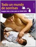 Todo un mundo de sonrisas. Juegos mes a mes para un bebé feliz. (de 0 a 36 meses)