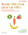 Superalimentos para los nios. Los alimentos imprescindibles para que tu hijo crezca sano, fuerte y feliz.