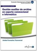 Gesti�n auxiliar de archivo en soporte convencional o inform�tico. Unidad formativa transversal. Administraci�n y gesti�n.
