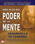 Ms all del poder de la mente. Desarrolla tu cerebro para la curacin fsica y emocional y el descubrimiento de la felicidad.