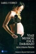 Viaje musical por el embarazo. Musicoterapia prenatal. Incluye CD.