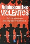 Adolescentes violentos. La comprensi�n del impulso destructivo.