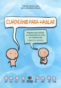 Cuaderno para hablar. Programa para facilitar la comunicaci�n en ni�os con trastornos del espectro autista