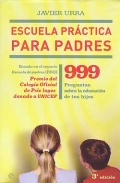 Escuela práctica para padres. 999 preguntas sobre la educación de tus hijos.