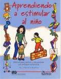 Aprendiendo a estimular al niño. Manual para padres y educadores con enfoque humanista.