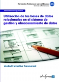 Utilizaci�n de las Bases de Datos Relacionales en el Sistema de Gesti�n y Almacenamiento de Datos. Unidad Formativa Transversal. Administraci�n y Gesti�n.