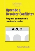 Aprende a resolver conflictos. Programa para mejorar la convivencia escolar. Gu�a del profesorado. ARCO