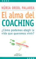 El alma del coaching. �c�mo podemos elegir la vida que queremos vivir?