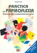 Practica la papiroflexia. Nuevos modelos y explicaciones paso a paso.