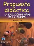 Propuesta did�ctica. La educaci�n de ni�os de 1 a 12 meses.