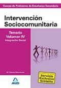 Intervenci�n Sociocomunitaria. Temario Volumen IV. Integraci�n Social. Cuerpo de Profesores de Ense�anza Secundaria.