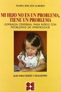 Mi hijo no es un problema, tiene un problema. Gimnasia cerebral para ni�os con problemas de aprendizaje. Gu�a para padres y educadores.
