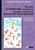 Buscando alternativas a la forma de entender y practicar la educaci�n f�sica escolar.