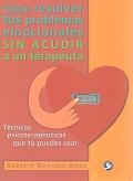 C�mo resolver tus problemas emocionales sin acudir a un terapeuta. T�cnicas psicoterap�uticas que t� puedes usar.