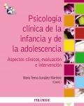 Psicolog�a cl�nica de la infancia y de la adolescencia. Aspectos cl�nicos, evaluaci�n e intervenci�n